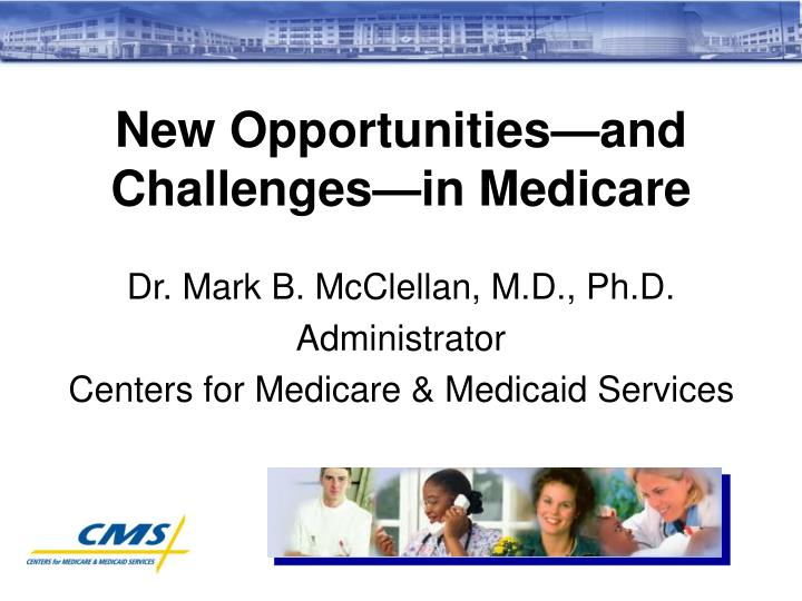 New opportunities and challenges in medicare