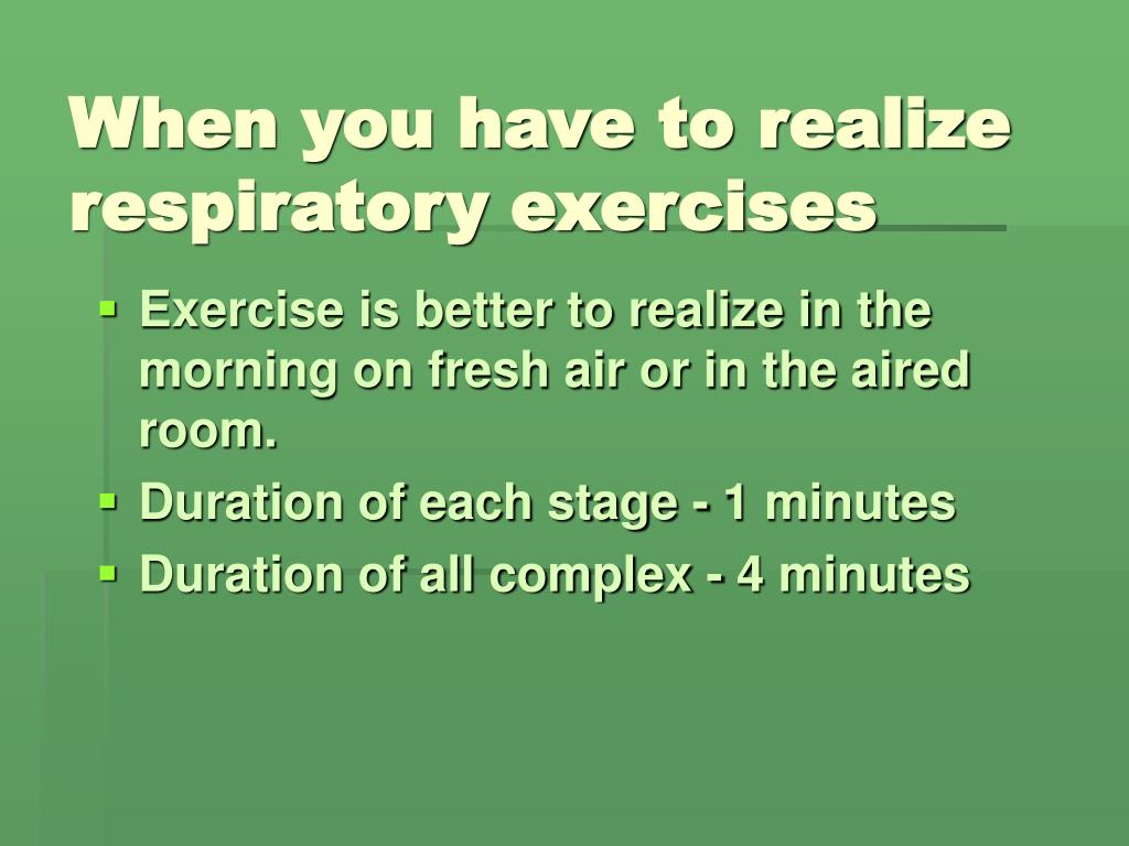 When you have to realize respiratory exercises