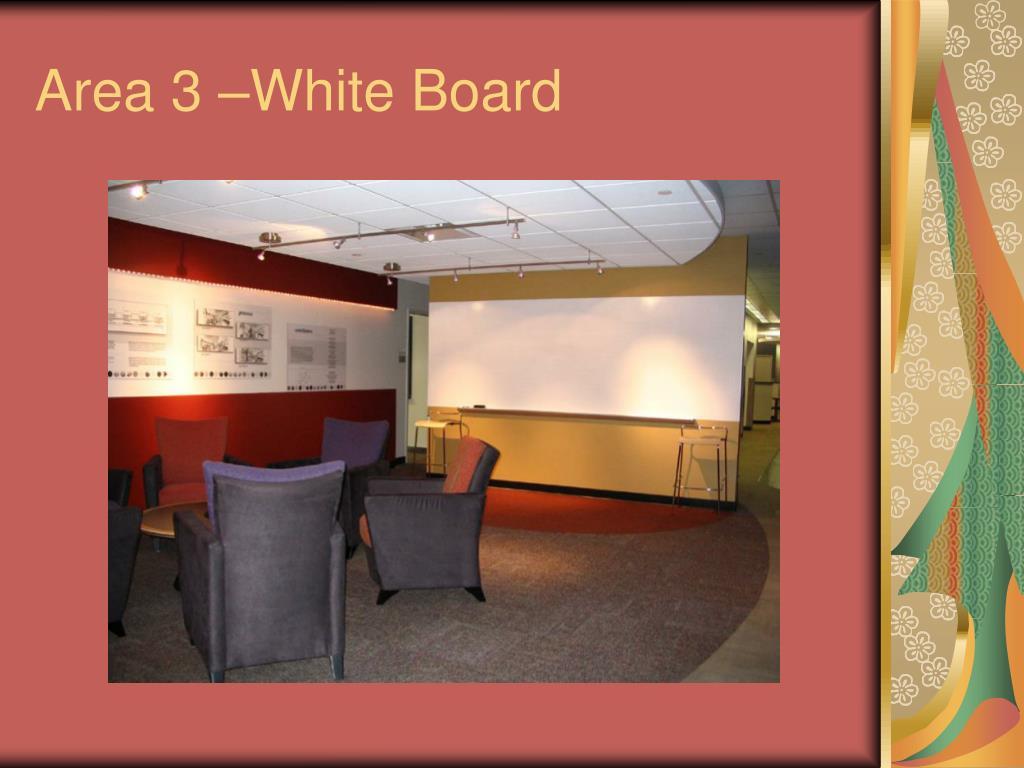 Area 3 –White Board