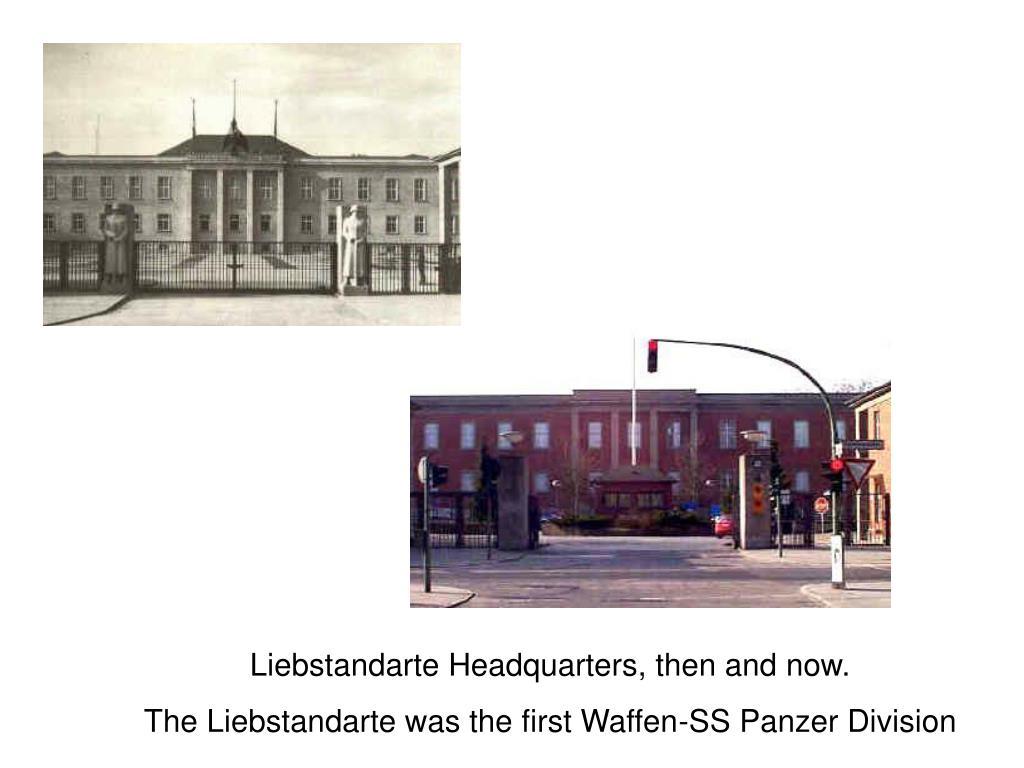 Liebstandarte Headquarters, then and now.