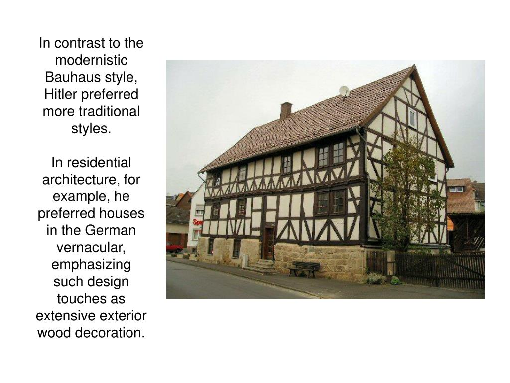 In contrast to the modernistic Bauhaus style, Hitler preferred more traditional styles.