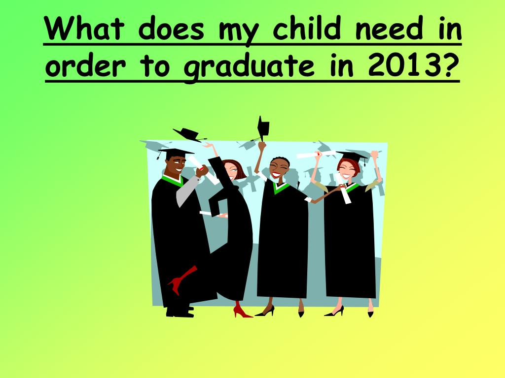 What does my child need in order to graduate in 2013?