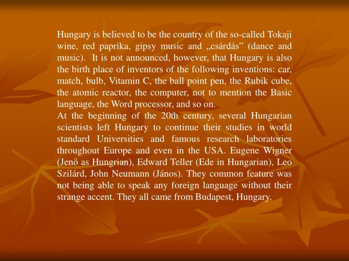 "Hungary is believed to be the country of the so-called Tokaji wine, red paprika, gipsy music and ""..."