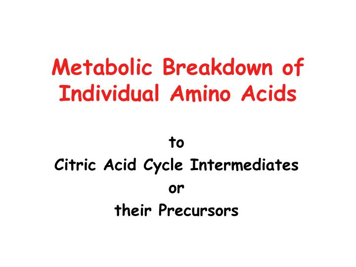 Metabolic breakdown of individual amino acids