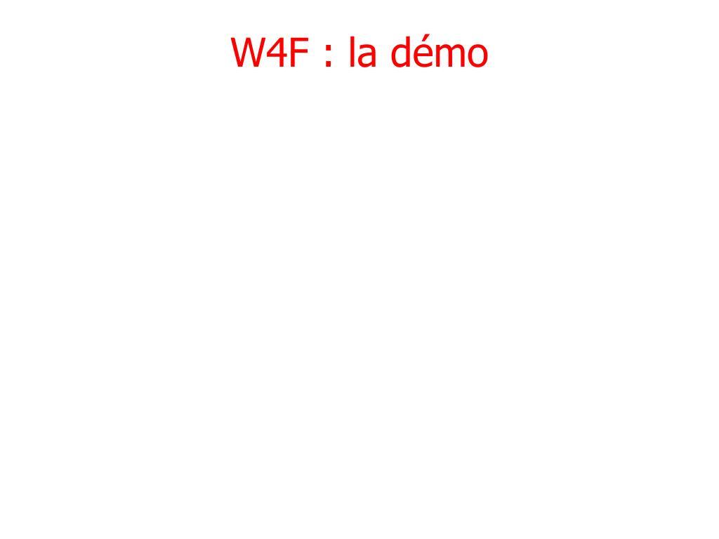 W4F : la démo