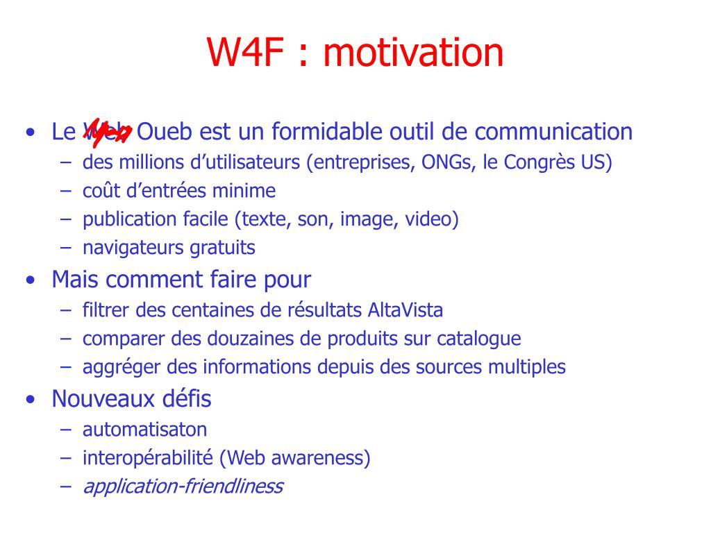 W4F : motivation