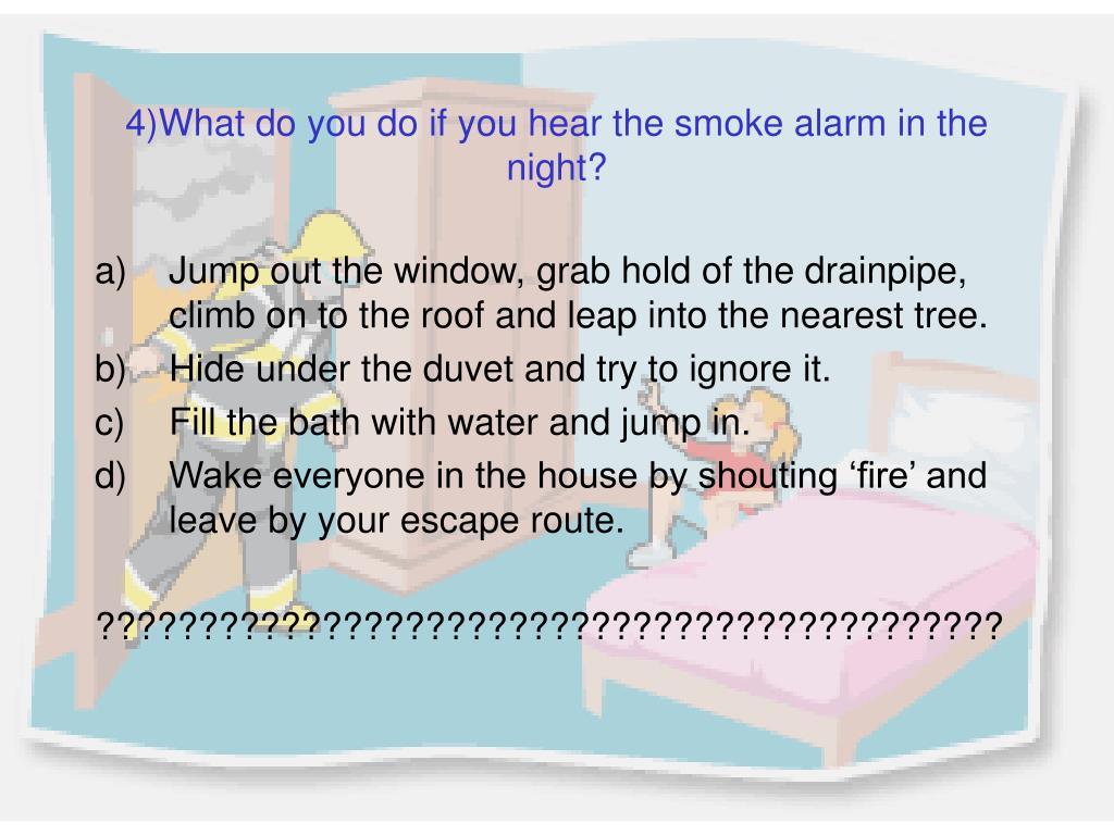 4)What do you do if you hear the smoke alarm in the night?