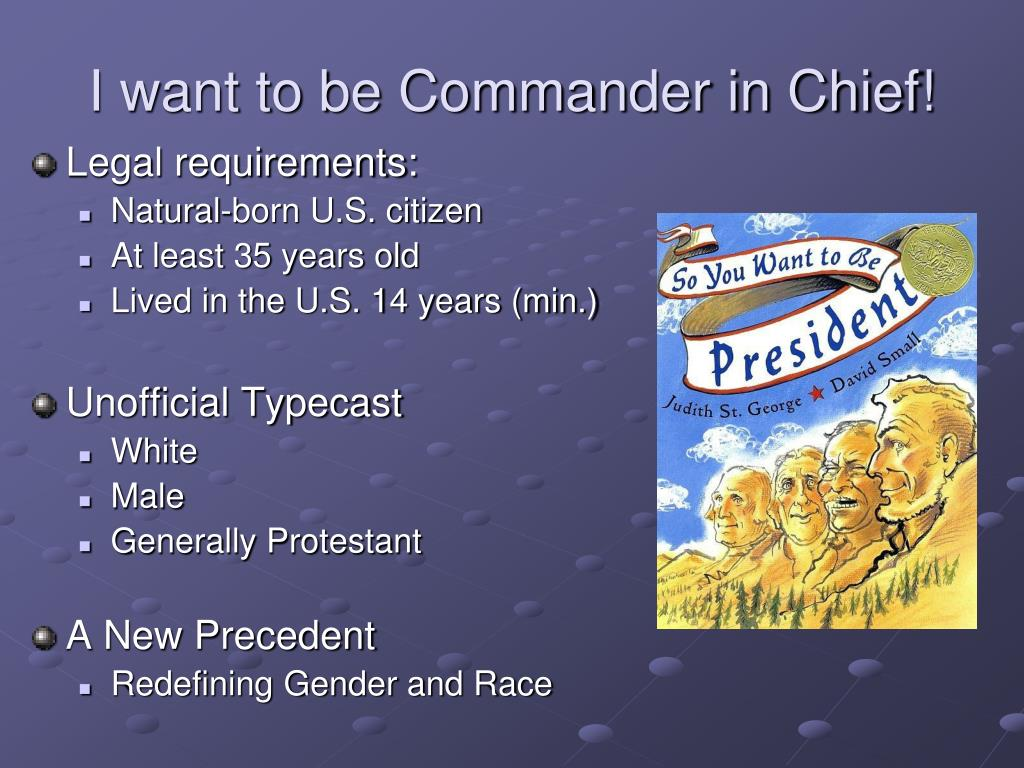 I want to be Commander in Chief!