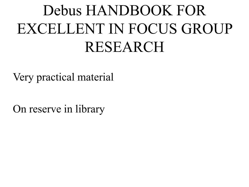 Debus HANDBOOK FOR EXCELLENT IN FOCUS GROUP RESEARCH