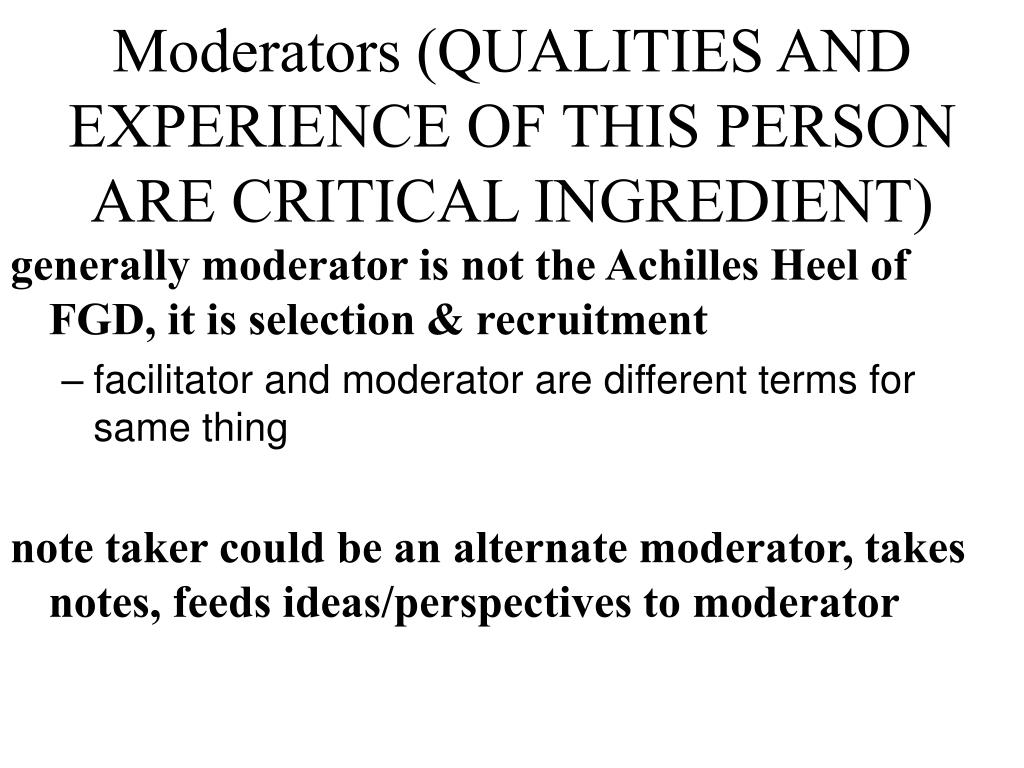 Moderators (QUALITIES AND EXPERIENCE OF THIS PERSON ARE CRITICAL INGREDIENT)