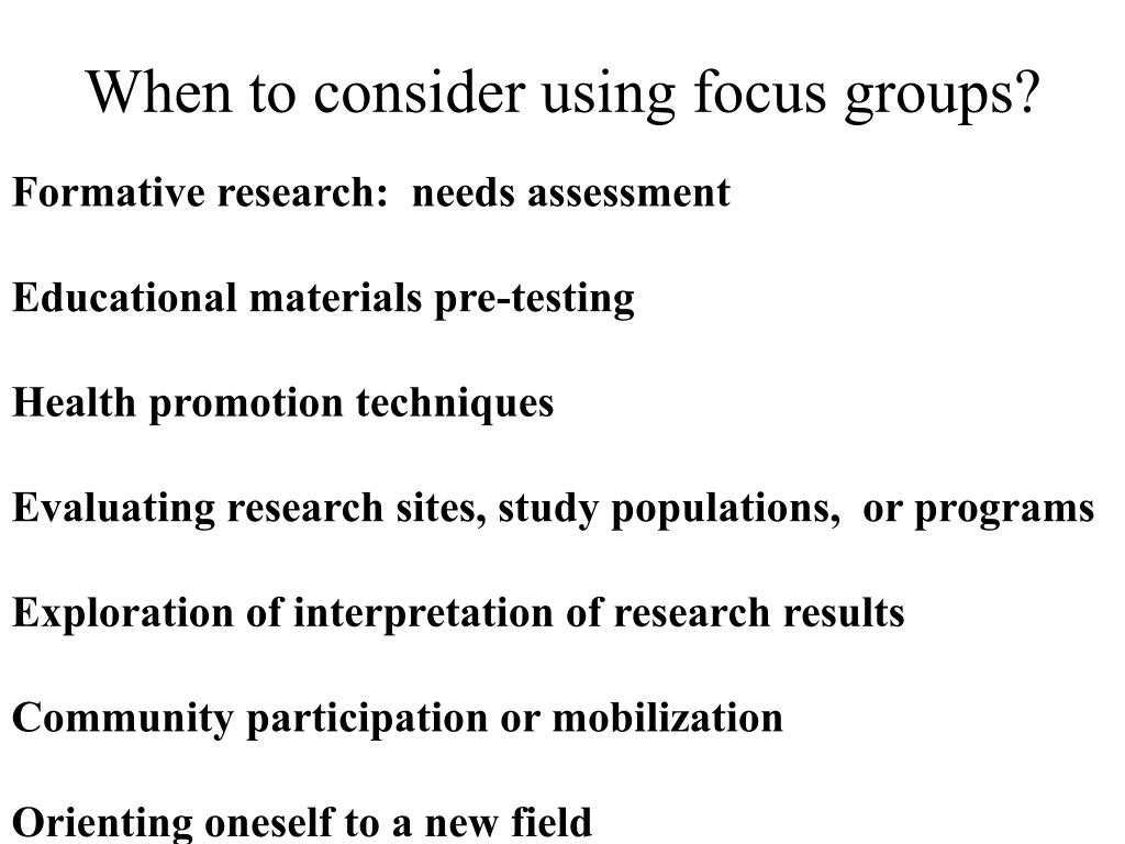 When to consider using focus groups?