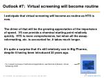 outlook 7 virtual screening will become routine