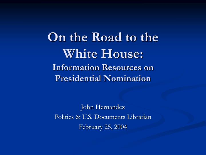 On the road to the white house information resources on presidential nomination