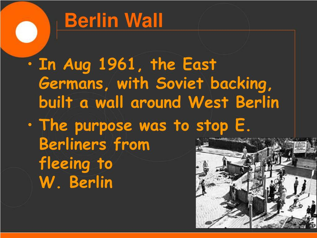 In Aug 1961, the East Germans, with Soviet backing, built a wall around West Berlin