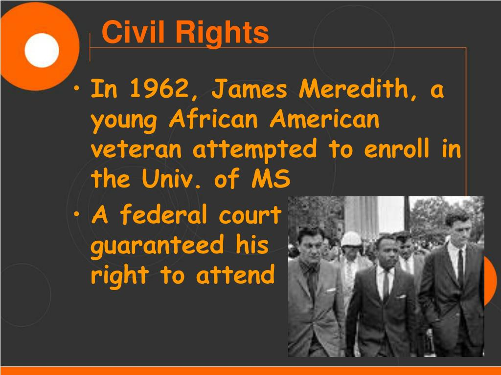 In 1962, James Meredith, a young African American veteran attempted to enroll in the Univ. of MS