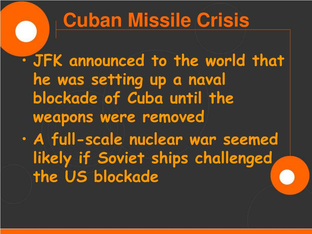 JFK announced to the world that he was setting up a naval blockade of Cuba until the weapons were removed