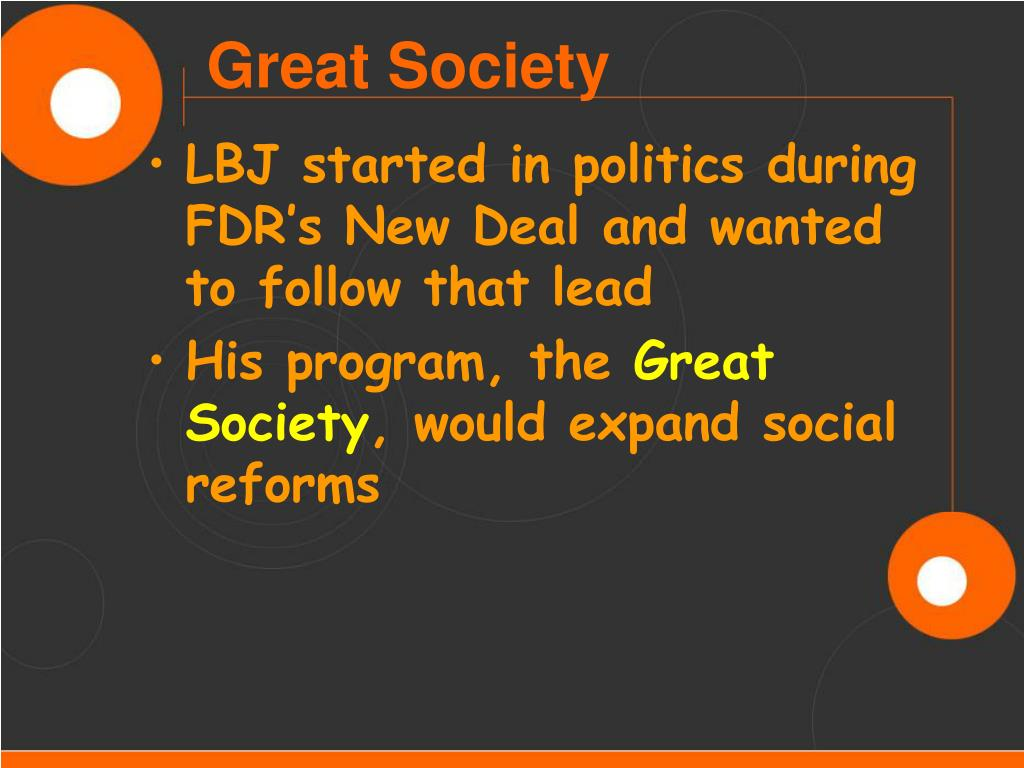 LBJ started in politics during FDR's New Deal and wanted to follow that lead