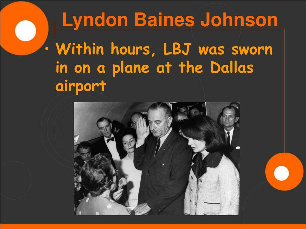 Within hours, LBJ was sworn in on a plane at the Dallas airport