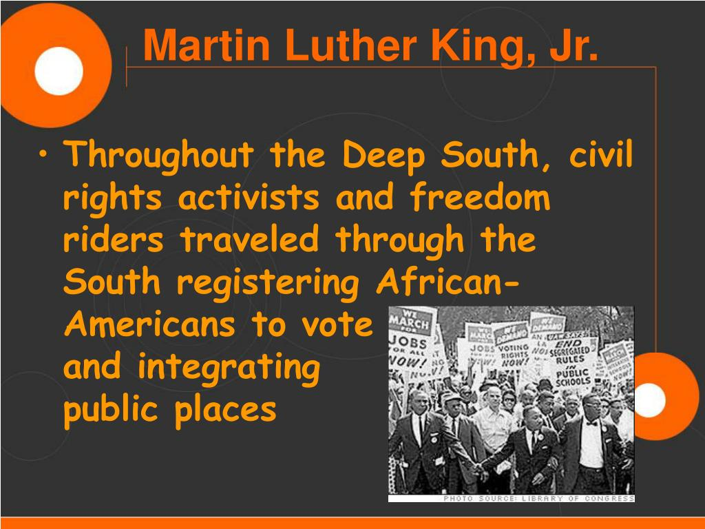 Throughout the Deep South, civil rights activists and freedom riders traveled through the South registering African-Americans to vote                  and integrating               public places