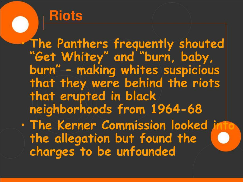 """The Panthers frequently shouted """"Get Whitey"""" and """"burn, baby, burn"""" – making whites suspicious that they were behind the riots that erupted in black neighborhoods from 1964-68"""
