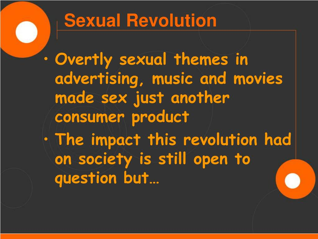 Overtly sexual themes in advertising, music and movies made sex just another consumer product
