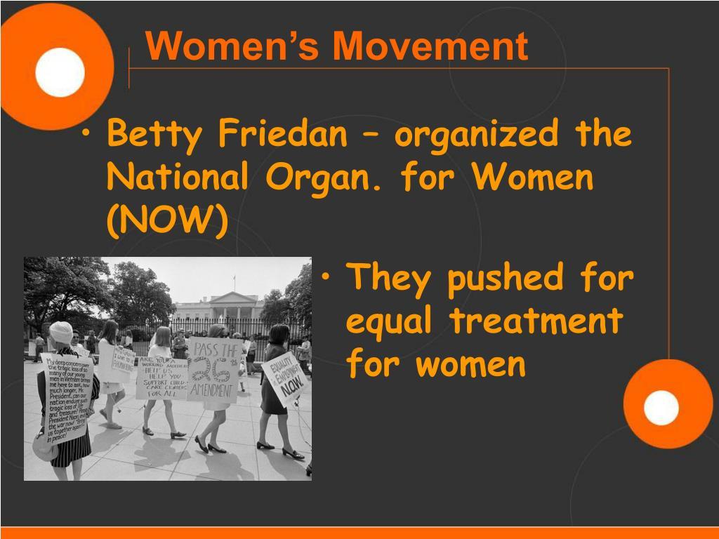 Betty Friedan – organized the National Organ. for Women (NOW)