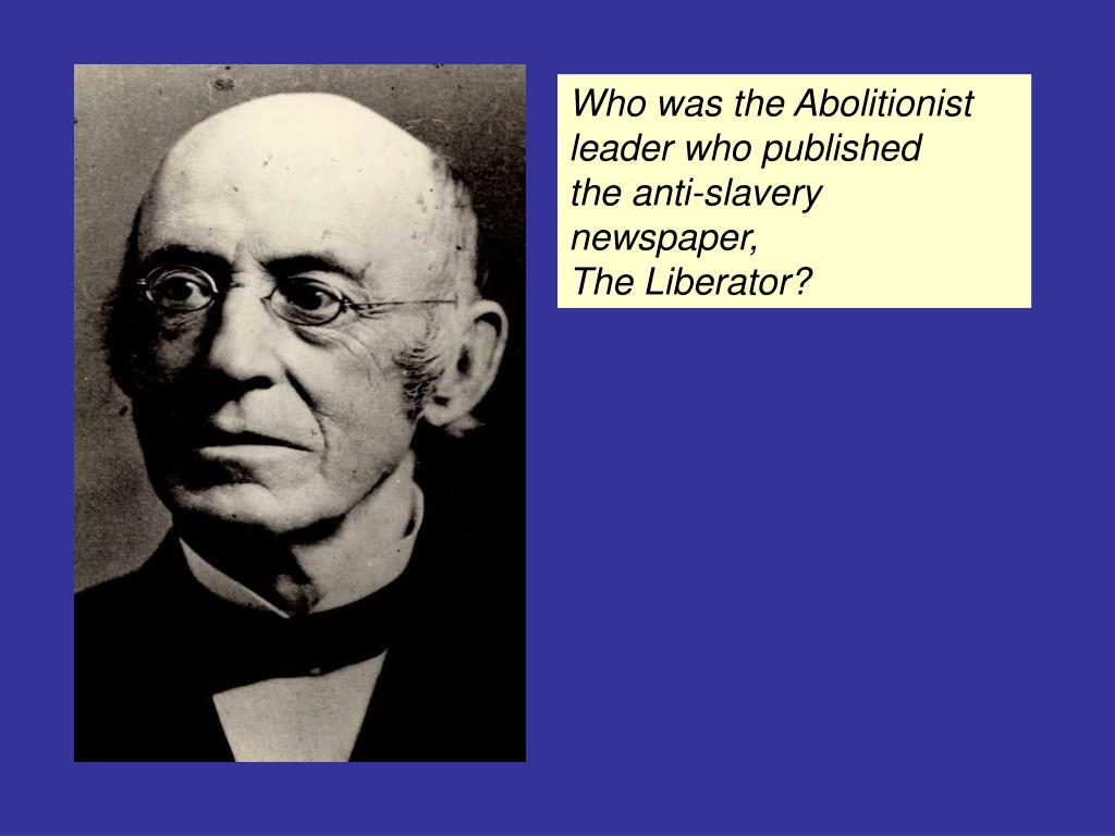 Who was the Abolitionist leader who published