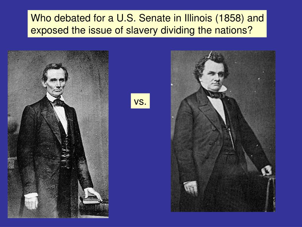 Who debated for a U.S. Senate in Illinois (1858) and