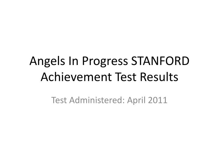 Angels in progress stanford achievement test results