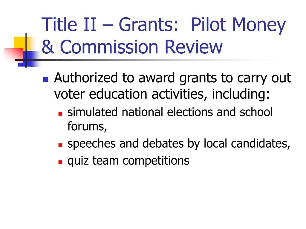 Title II – Grants:  Pilot Money & Commission Review