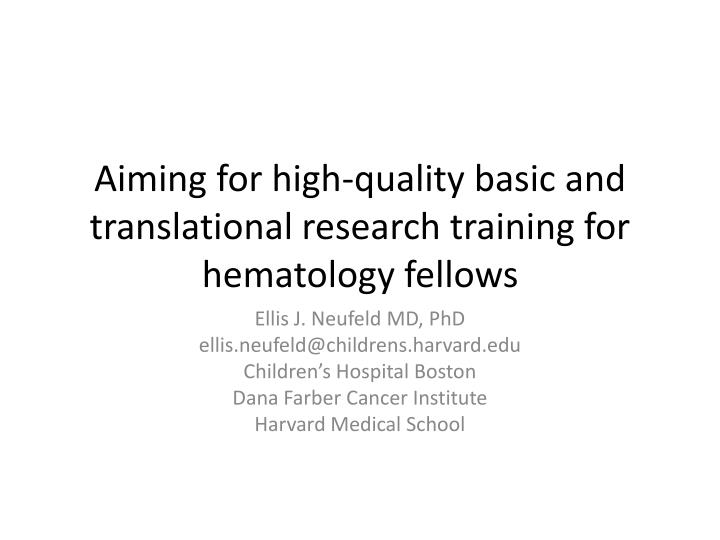 Aiming for high quality basic and translational research training for hematology fellows
