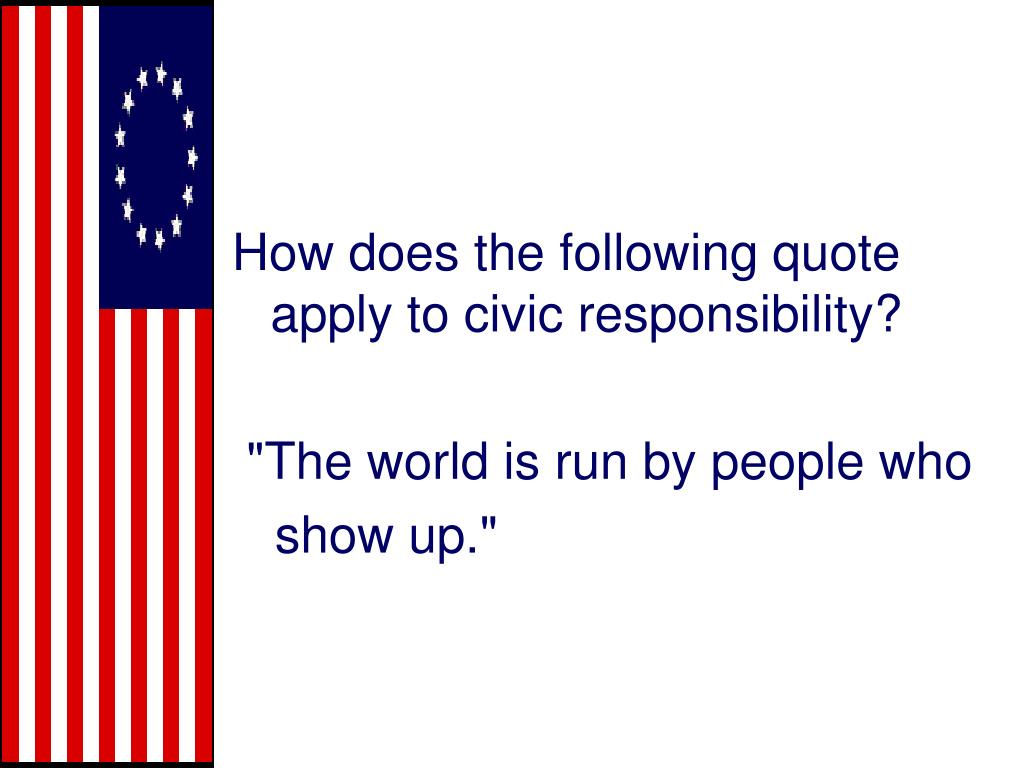 How does the following quote apply to civic responsibility?