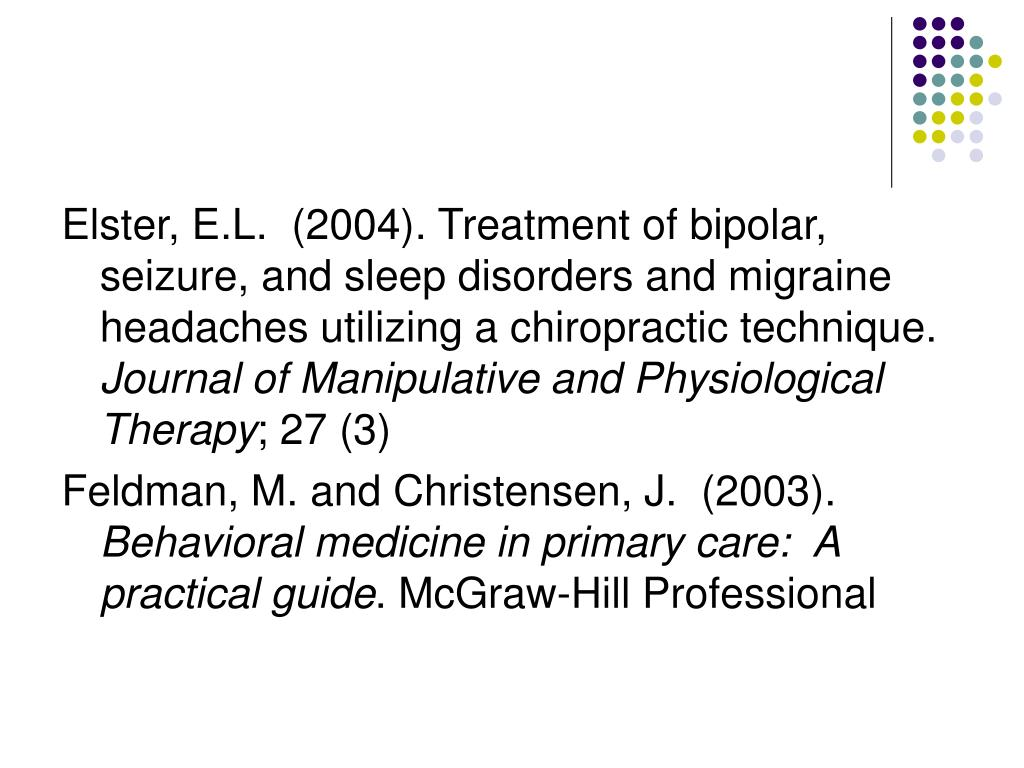 Elster, E.L.  (2004). Treatment of bipolar, seizure, and sleep disorders and migraine headaches utilizing a chiropractic technique.