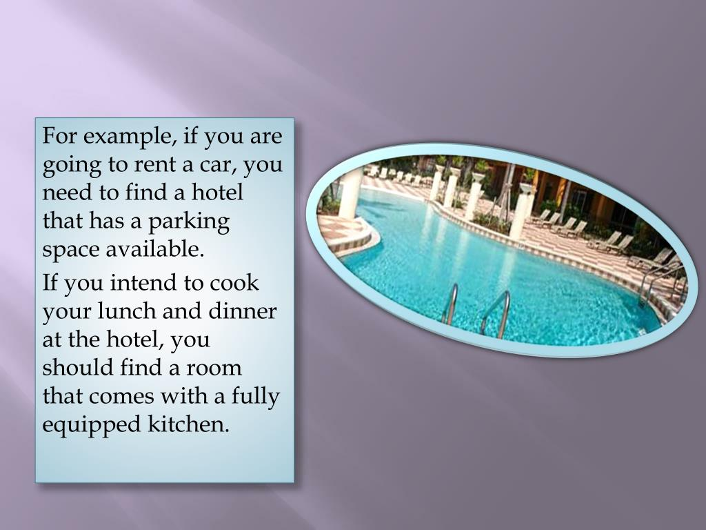 For example, if you are going to rent a car, you need to find a hotel that has a parking space available.