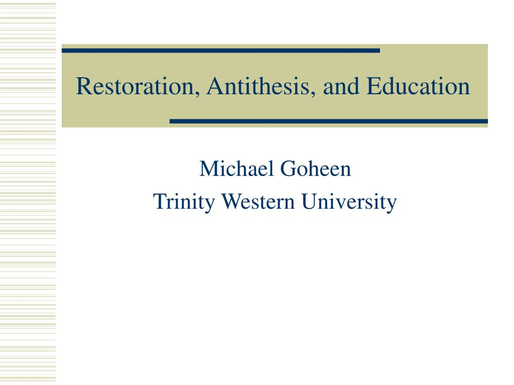 Restoration, Antithesis, and Education