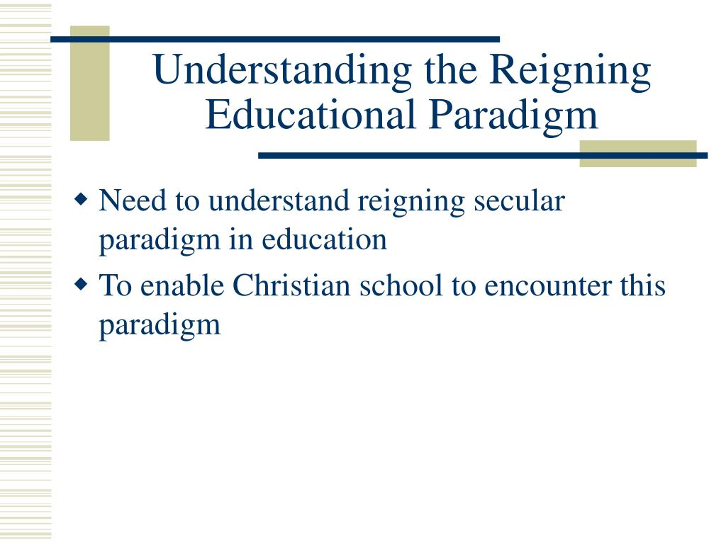 Understanding the Reigning Educational Paradigm