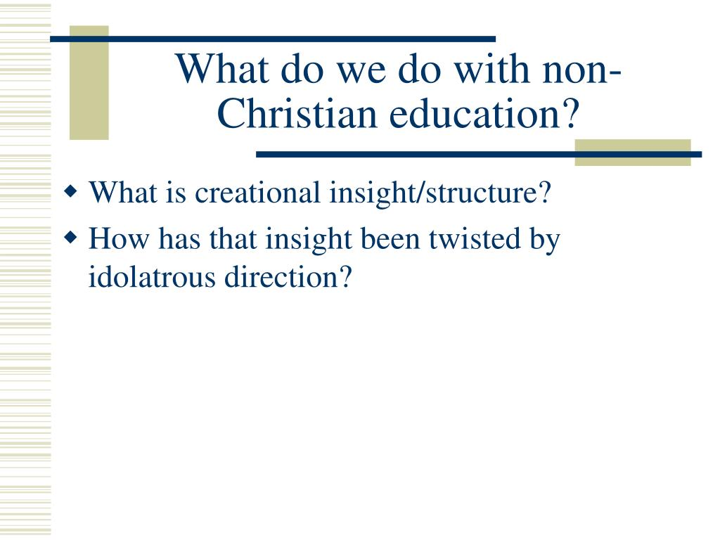 What do we do with non- Christian education?