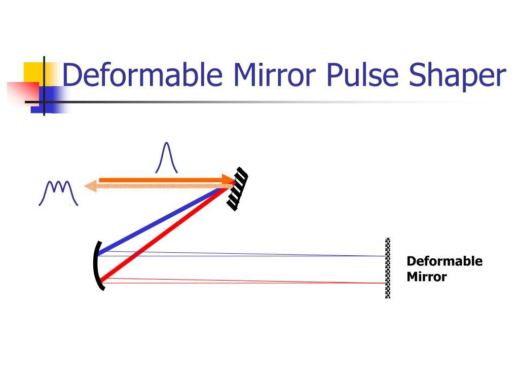 Deformable Mirror Pulse Shaper