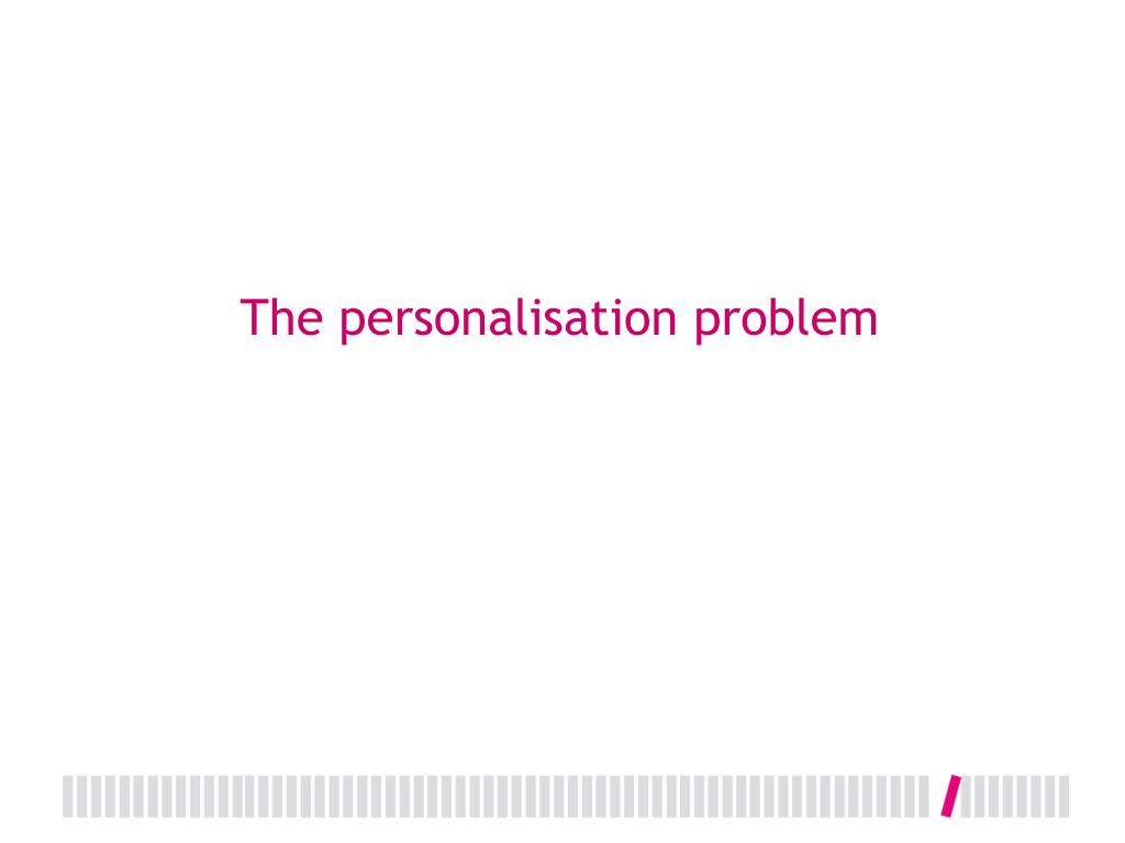 The personalisation problem