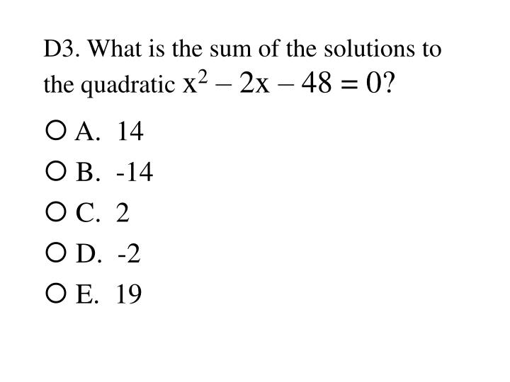 D3. What is the sum of the solutions to the quadratic
