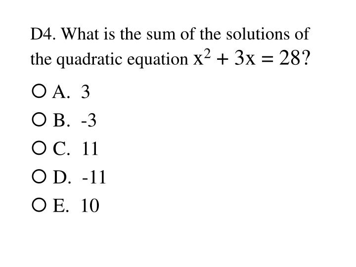 D4. What is the sum of the solutions of the quadratic equation
