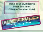 wake your slumbering inner self in an orlando vacation hotel