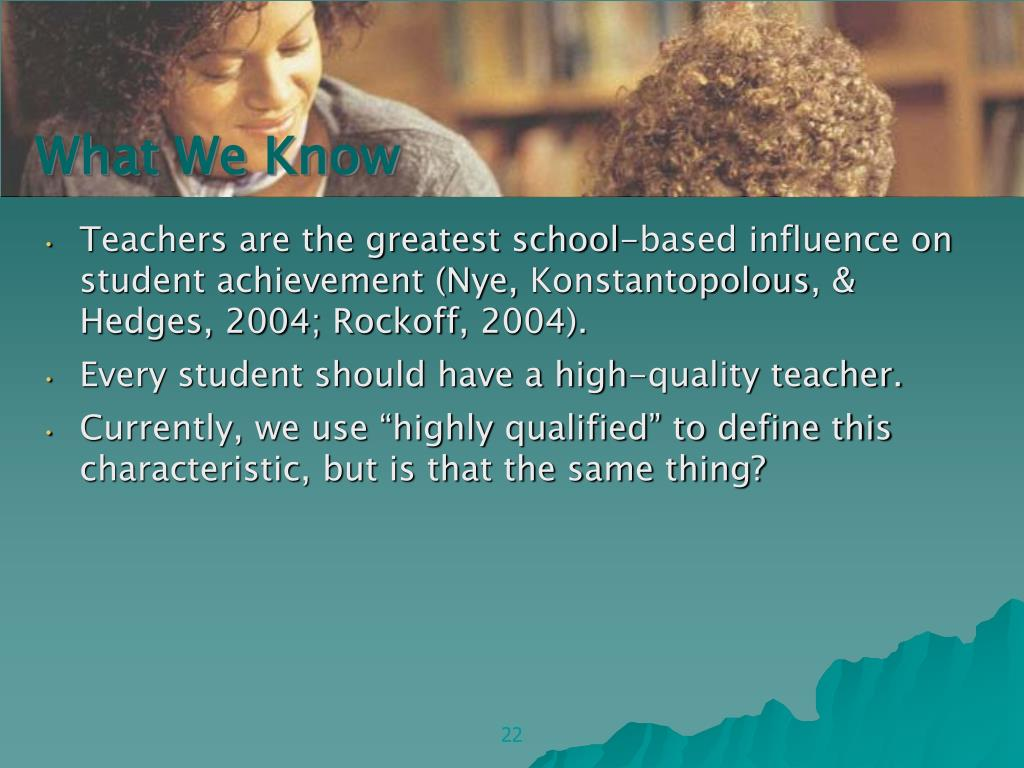 Teachers are the greatest school-based influence on student achievement (Nye,