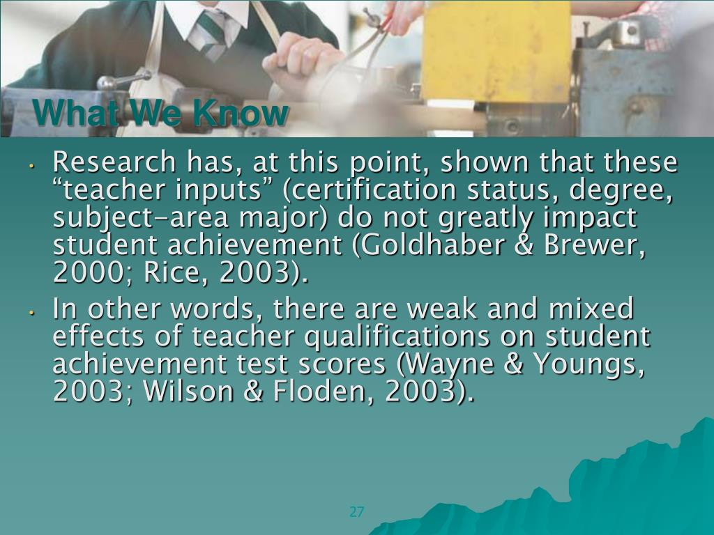 "Research has, at this point, shown that these ""teacher inputs"" (certification status, degree, subject-area major) do not greatly impact"