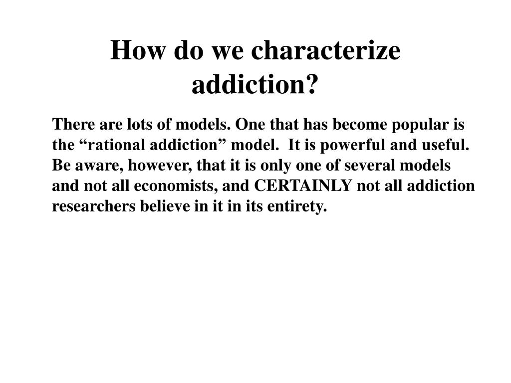 How do we characterize addiction?