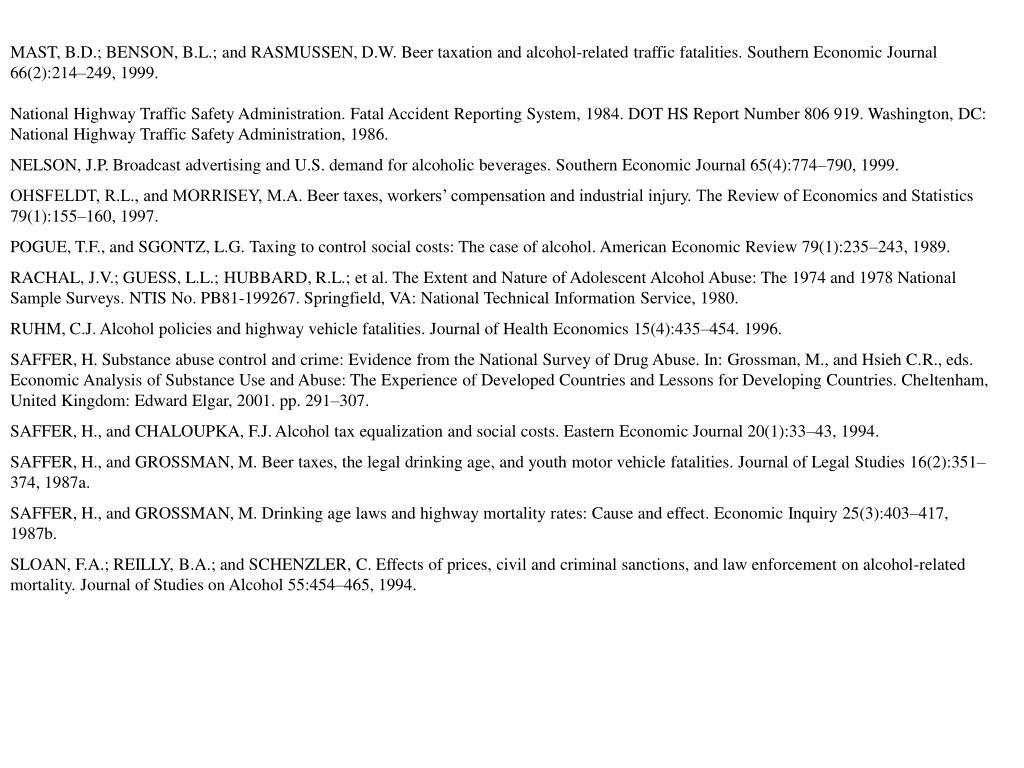 MAST, B.D.; BENSON, B.L.; and RASMUSSEN, D.W. Beer taxation and alcohol-related traffic fatalities. Southern Economic Journal 66(2):214–249, 1999.