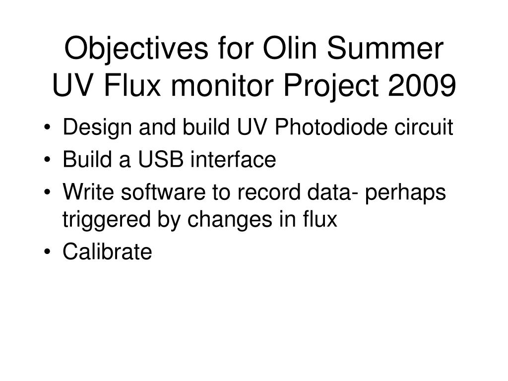Objectives for Olin Summer UV Flux monitor Project 2009