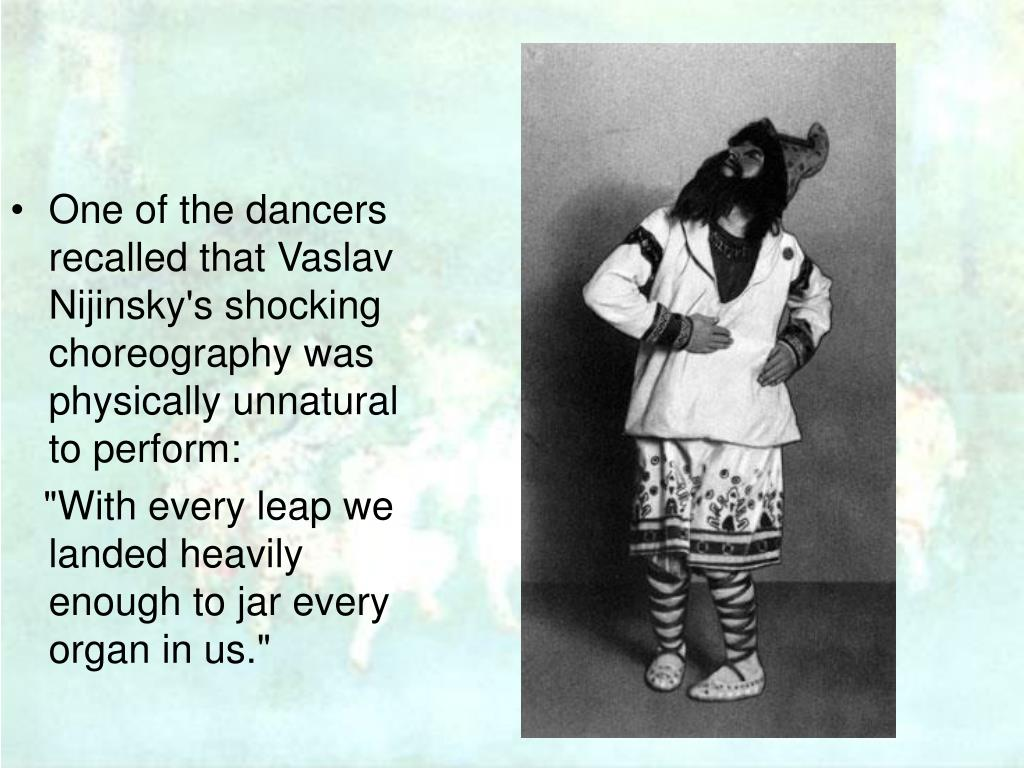 One of the dancers recalled that Vaslav Nijinsky's shocking choreography was physically unnatural to perform: