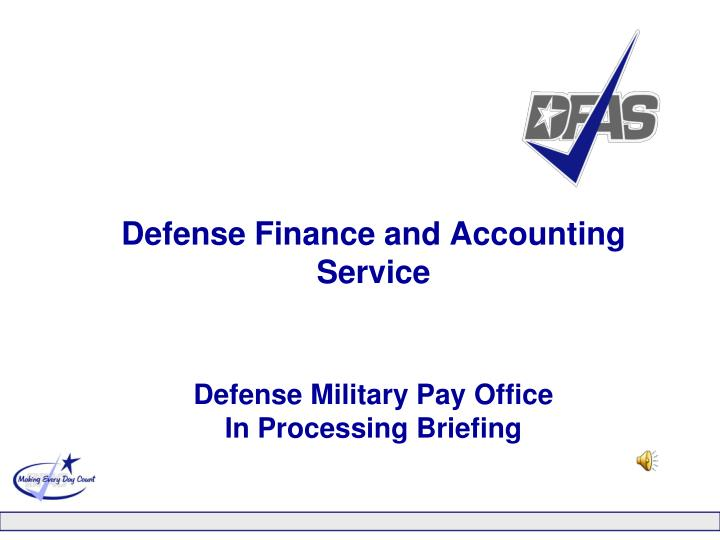 Defense finance and accounting service defense military pay office in processing briefing