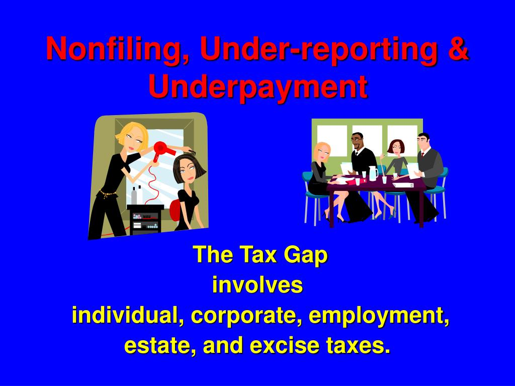 Nonfiling, Under-reporting & Underpayment